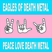 Peace Love Death Metal by EODM (Eagles Of Death Metal)