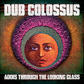 Addis Through the Looking Glass by Dub Colossus