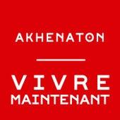 Vivre maintenant de Akhenaton