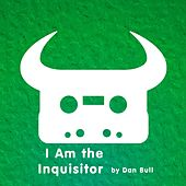 I Am the Inquisitor by Dan Bull