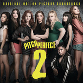 Pitch Perfect 2 (Original Motion Picture Soundtrack) by Various Artists