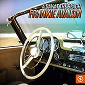 A Day at the Beach: Frankie Avalon by Frankie Avalon