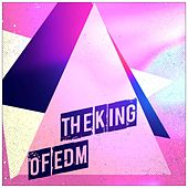 The King Of EDM (Top 50 Dance Essential Hits for Your Party in Ibiza, Miami, Melbourne for DJs Project Underworld Wonderland) von Various Artists