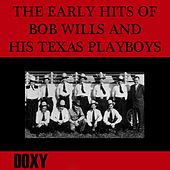 The Early Hits of Bob Wills and His Texas Playboys (Doxy Collection, Remastered) by Bob Wills & His Texas Playboys