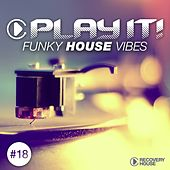 Play It! - Funky House Vibes, Vol. 18 by Various Artists