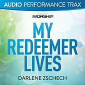 My Redeemer Lives by Darlene Zschech
