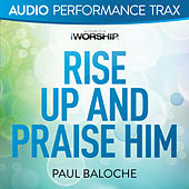 Rise Up and Praise Him by Paul Baloche