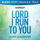 Lord I Run to You by Alvin Slaughter