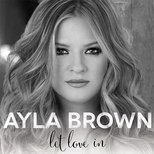 Let Love In by Ayla Brown