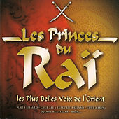 Les princes du raï: Les plus belles voix de l'Orient by Various Artists