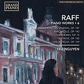Raff: Piano Works, Vol. 6 by Tra Nguyen