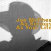 As Serious as Your Life by Joe McPhee