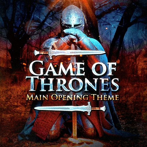 Game of Thrones (Main Opening Theme from The Series) by Game of Thrones Orchestra