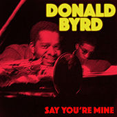 Say You're Mine by Donald Byrd