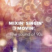 Mixin' Singin' Movin' Vol. 1 (The Sound of 90's) von Various Artists