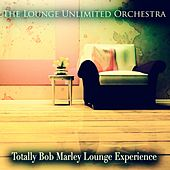 Totally Bob Marley Lounge Experience de The Lounge Unlimited Orchestra