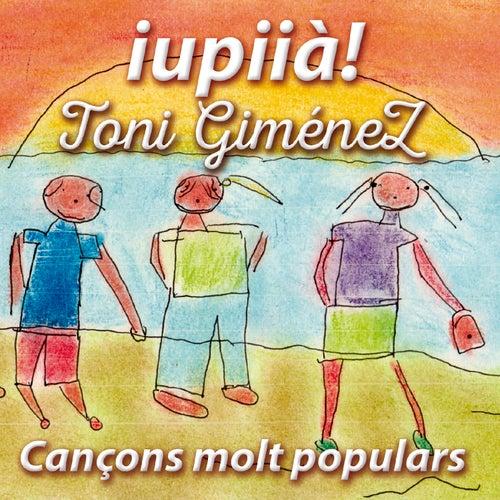Iupiià! Cançons Molt Populars de Toni Giménez