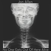 No One Gets Out of Here Alive by Jon Allen