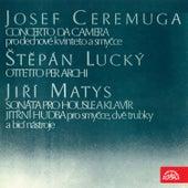 Ceremuga:  Concerto da camera - Lucký: Ottetto per archi - Matys: Sonata for Violin and Piano by Various Artists
