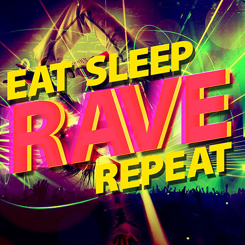 Eat Sleep Rave Repeat by Yes Kids