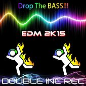 Drop the Bass!!! (EDM 2k15) by Various Artists