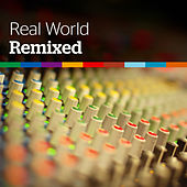 Real World: Remixed by Various Artists