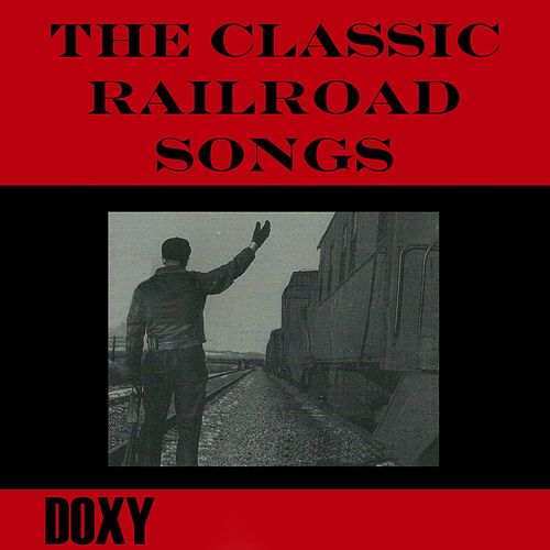 The Classic Railroad Songs (Doxy Collection, Remastered) by Various Artists