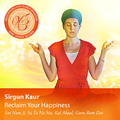 Reclaim Your Happiness: Meditations for Transformation by Sirgun Kaur