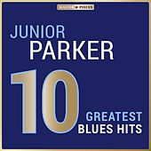 Masterpieces Presents Junior Parker: 10 Greatest Blues Hits by Junior Parker