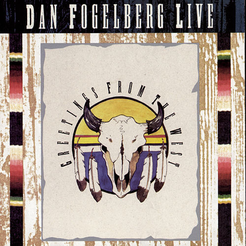 Live: Greetings From The West by Dan Fogelberg