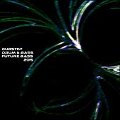 Dubstep Drum & Bass Future Bass 2015 (58 Songs the King of EDM Urban Night Best of Fresh Tracks) by Various Artists