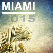 Miami 2015 (House Music, Electro House, Progressive House Selection) by Various Artists