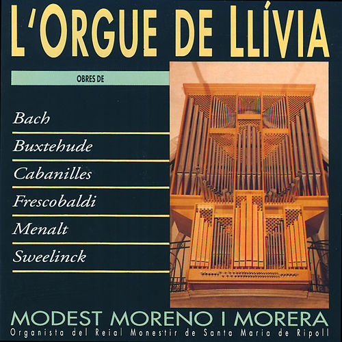 L'Orgue de Llívia (Bach, Buxtehude, Cabanilles, Frescobaldi, Menalt, Sweelinck) by Modest Moreno i Morera