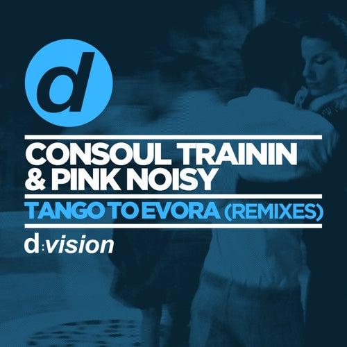 Tango to Evora (Remixes) by Consoul Trainin & Pink Noisy
