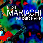 Best Mariachi Music Ever de Various Artists