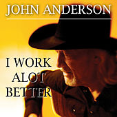 I Work Alot Better by John Anderson