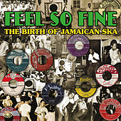 Feel so Fine: The Birth of Jamaican Ska by Various Artists