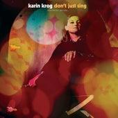 Don't Just Sing: A Karin Krog Anthology 1963-1999 by Karin Krog