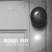 Songs for the Dying by Michael Gray