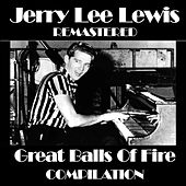 Jerry Lee Lewis Great Balls Of Fire Compilation (Remastered) by Jerry Lee Lewis