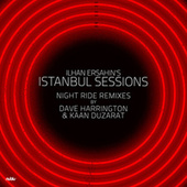 Istanbul Sessions (Night Ride Remixes) de Ilhan Ersahin