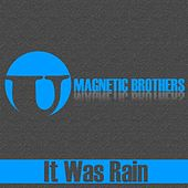It Was Rain fra Magnetic Brothers