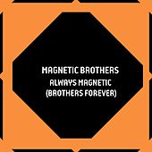 Always Magnetic (Brothers Forever) by Magnetic Brothers