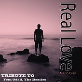 Real Love: Tribute to Tom Odell, The Beatles by Mario Cray