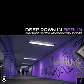 Deep Down in Berlin 18 - Independent German Electronic Music Sampler by Various Artists