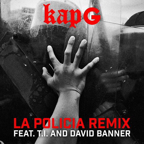 La Policia (feat. T.I. and David Banner) by Kap G
