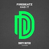 Had It von Firebeatz