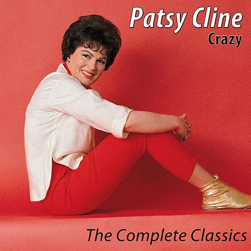 Crazy - The Complete Classics (Remastered) by Patsy Cline