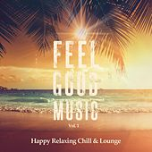 Feel Good Music, Vol. 1 (Happy Relaxing Chill & Lounge) by Various Artists
