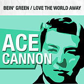 Bein' Green / Love the World Away de Ace Cannon